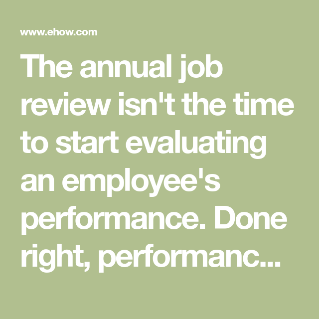 The Annual Job Review Isn T The Time To Start Evaluating An Employee S Performance Done Right Performan Evaluation Employee Evaluation Performance Evaluation