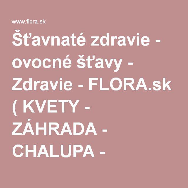 Šťavnaté zdravie - ovocné šťavy - Zdravie - FLORA.sk ( KVETY - ZÁHRADA - CHALUPA - LIFESTYLE - ZDRAVIE )