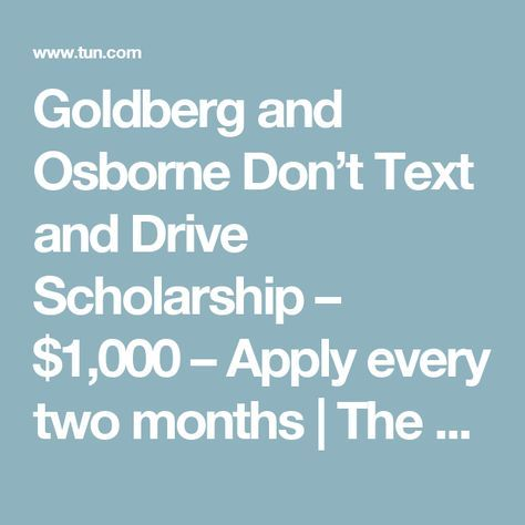 Goldberg and Osborne Don't Text and Drive Scholarship