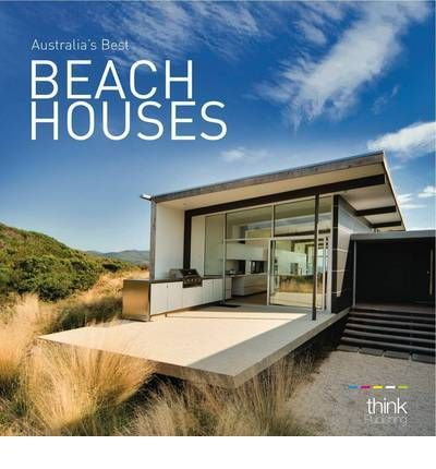 Within The Pages Of This Book We Will Walk You Through Some Of Australia S Best Beach Abodes From Modern Contempor Modern Beach House Architecture Beach House