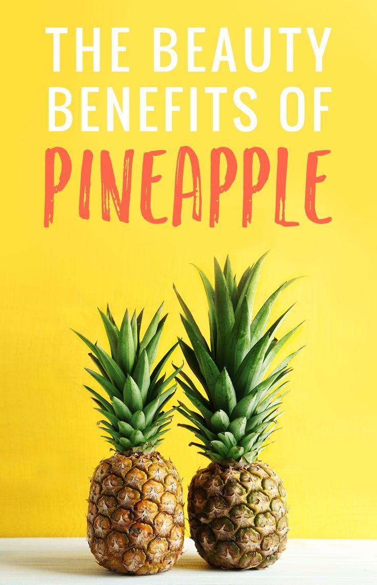 The Beauty Benefits of Pineapple Pineapple benefits
