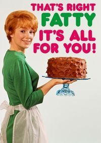 Thats Right Fatty You Say Its Your Birthday Happy Birthday Dad