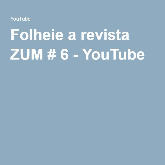 Folheie a revista ZUM # 6 - YouTube