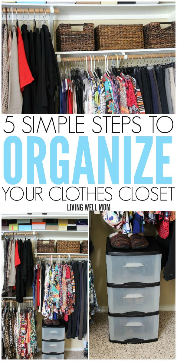 5 Simple Steps For Organizing Your Clothes Closet | How To Take Your Closet  From Chaos To Clutter Free Without Spending A Ton Of Money.