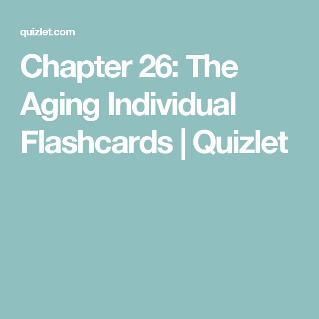 Chapter 26 The Aging Individual Flashcards Quizlet N358