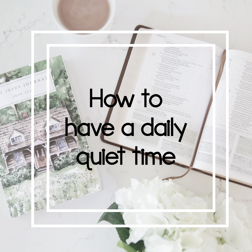 Why It's Important To Have A Daily Quiet Time & What Mine Looks Like