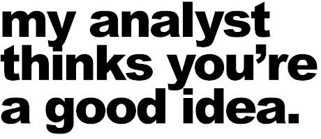 My analyst thinks you're a good idea.