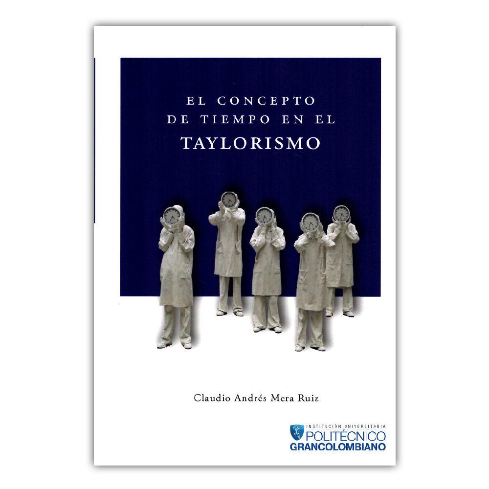 El concepto de tiempo en el taylorismo claudio andr s mera ruiz polit cnico grancolombiano www