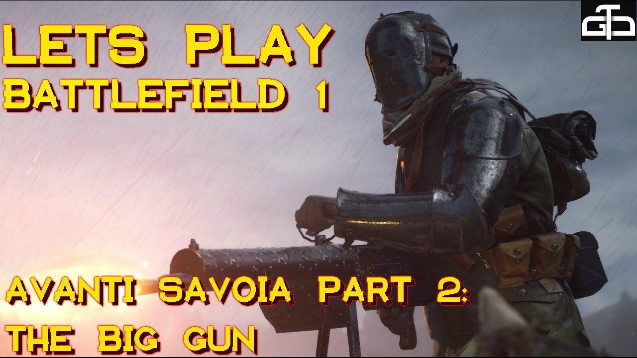 Chef Plays Battlefield 1 Avanti Savoia Part 2 The Big Gun