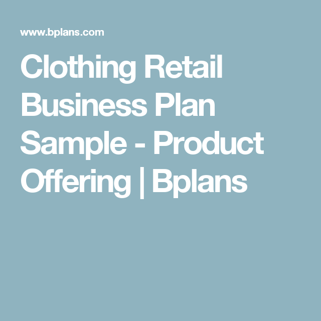 Clothing Retail Business Plan Sample - Product Offering             | Bplans