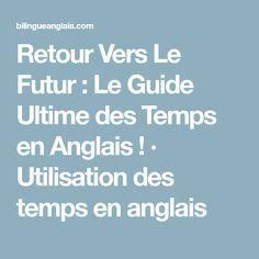 Retour Vers Le Futur : Le Guide Ultime des Temps en Anglais! · Utilisation des temps en anglais