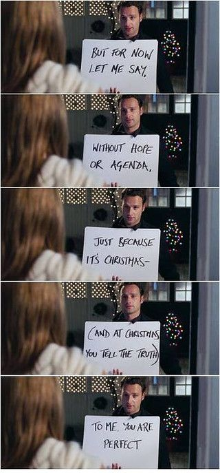 Love Actually - to me you are perfect. I love the fact that someone feels this way. I just wish they would make the signs and do this. I don't know why I find this so romantic but I do. Love Actually Movie, Love Actually Quotes, Andrew Lincoln Love Actually, Love Actualy, Love Movie, Movie Scene, Movie Tv, Christmas Movies, Holiday Movie
