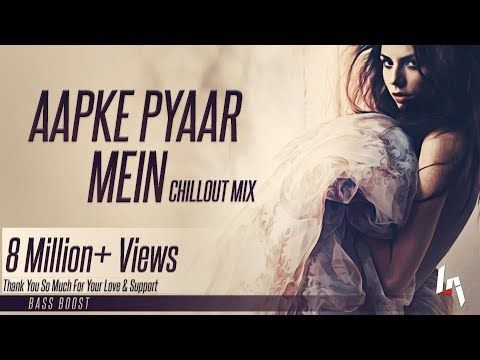 Aapke Pyaar Mein Hum Savarne Lage Remix (ChillOut Mix)   Bass Boost