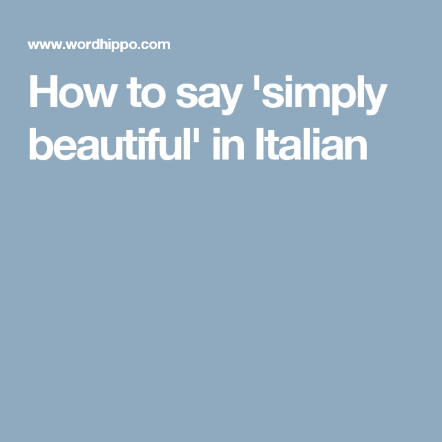 How To Say Simply Beautiful In Italian Word Lists Words