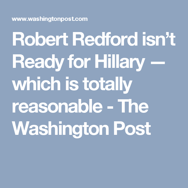 Robert Redford isn't Ready for Hillary — which is totally reasonable - The Washington Post