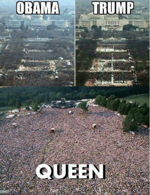 Pics Of Obama S Presidential Inauguration Next To Trump S Above A Pic Of A Queen Concert With Many More People In Attenda Queen Meme Queen Band Funny Pictures
