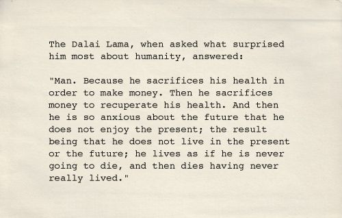 Well put Dalai Lama