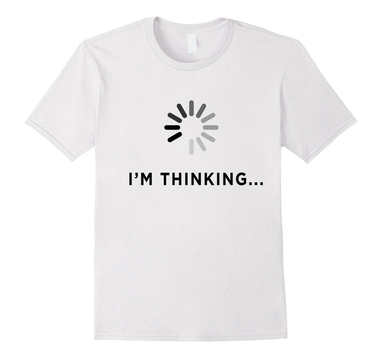 300e355afe08 Amazon.com: Men's I'm Thinking T-shirt - Funny Loading Humor Tee: Clothing