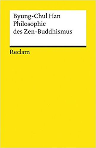 Philosophie des Zen-Buddhismus Reclams Universal-Bibliothek: Amazon.de: Byung-Chul Han: Bücher