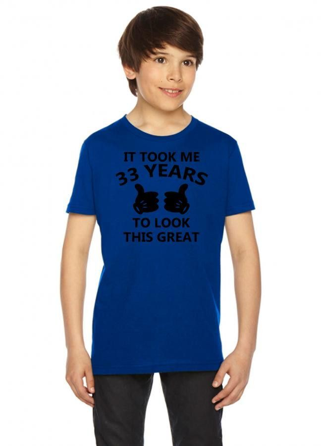 it took me 33 years to look this great Youth Tee
