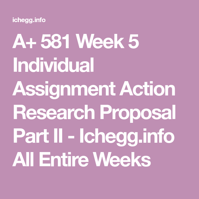 EDD 581 Week 5 Individual Assignment Action Research