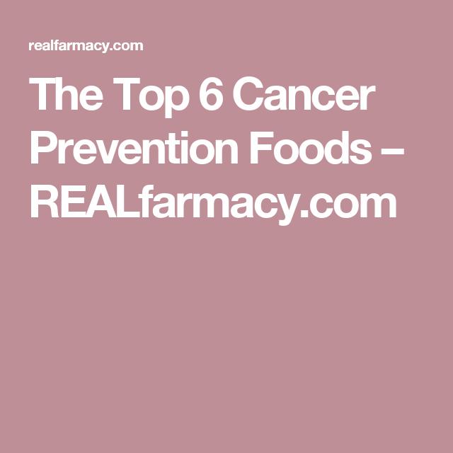 The Top 6 Cancer Prevention Foods – REALfarmacy.com