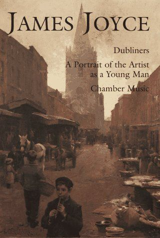 James Joyce Dubliners A Portrait Of The Artist As A Young Man Chamber Music By James Joyce James Joyce Music Book Chamber Music