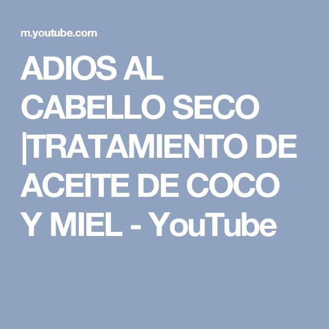 ADIOS AL CABELLO SECO  TRATAMIENTO DE ACEITE DE COCO Y MIEL - YouTube