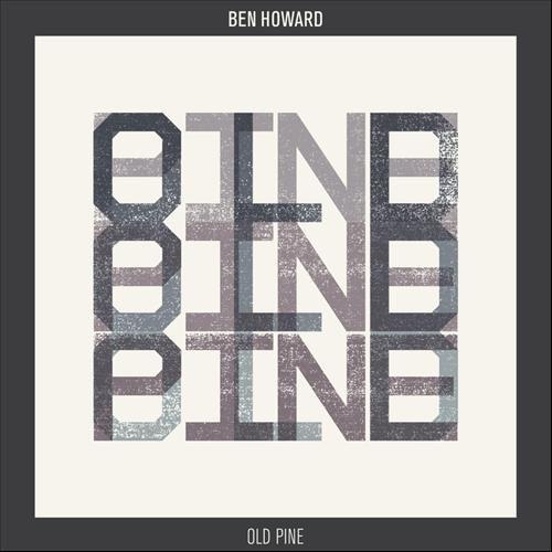 Old Pine Ben Howard Ben Howard Music Design Old Pine Lyrics