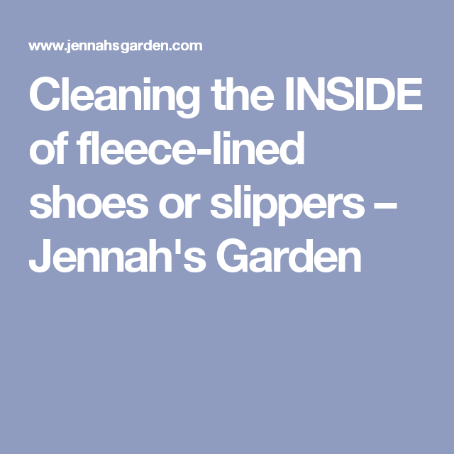 Cleaning The INSIDE Of Fleece-lined Shoes Or Slippers