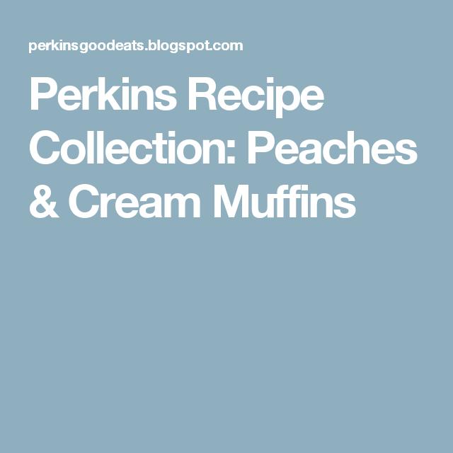 Perkins Recipe Collection Peaches Cream Muffins Easy Baked Meatballs Peaches Cream Muffins