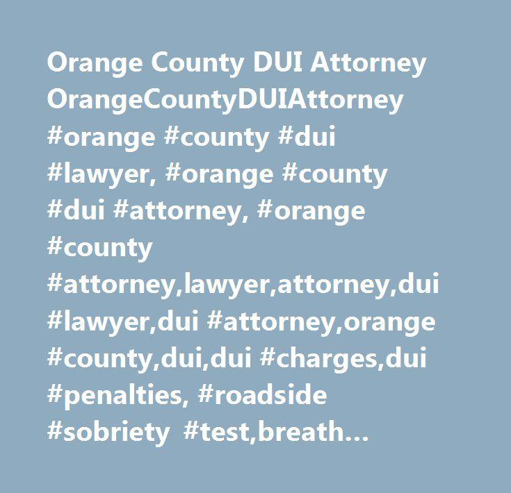 Orange County DUI Attorney OrangeCountyDUIAttorney #orange #county - county attorney sample resume