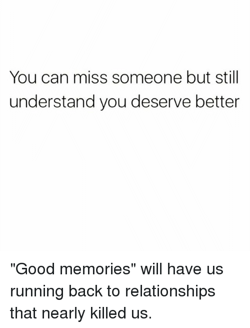 Memes Relationships And Good You Can Miss Someone But Still Understand You Deserve B I Deserve Better Quotes Deserve Better Quotes You Deserve Better Quotes