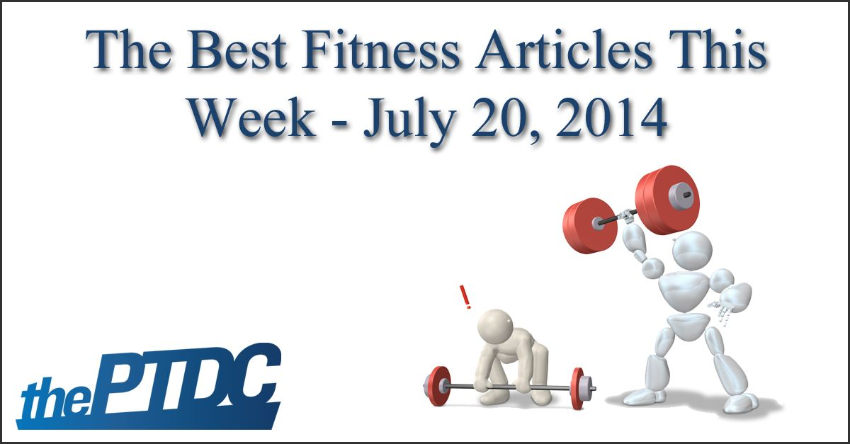 Top Fitness Articles of the Week -- July 20, 2014 - Personal Trainer Development Center