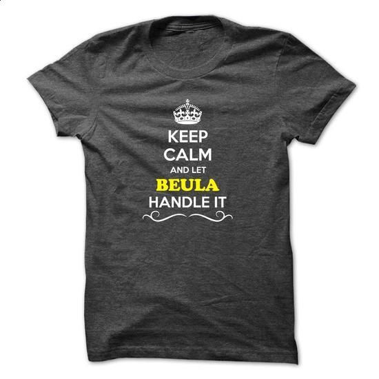 Keep Calm and Let BEULA Handle it - #tshirt cutting #comfy hoodie. GET YOURS => https://www.sunfrog.com/Names/Keep-Calm-and-Let-BEULA-Handle-it.html?68278
