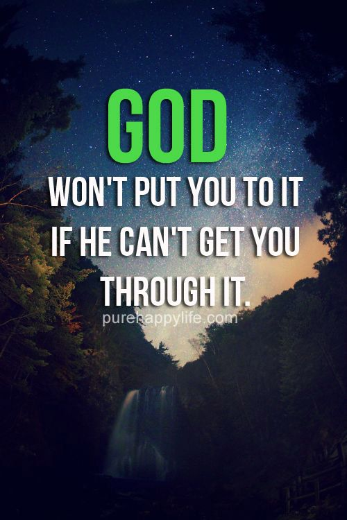God Quote God Wont Put You To It If He Cant Get You Through It