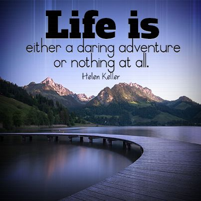 Life Is Either A Daring Adventure Or Nothing At All Mindset