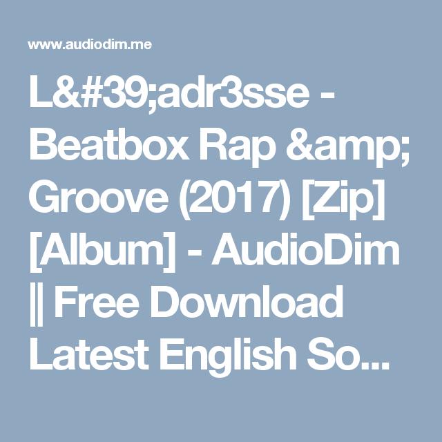 L'adr3sse - Beatbox Rap & Groove (2017) [Zip] [Album] - AudioDim || Free Download Latest English Songs Zip Album