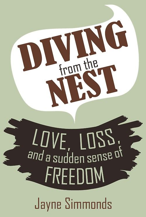 Jan 10th - Diving From The Nest  -  Love, Loss, and a Sudden Sense of Freedom.  Book cover design for the Book Cover a Day Project