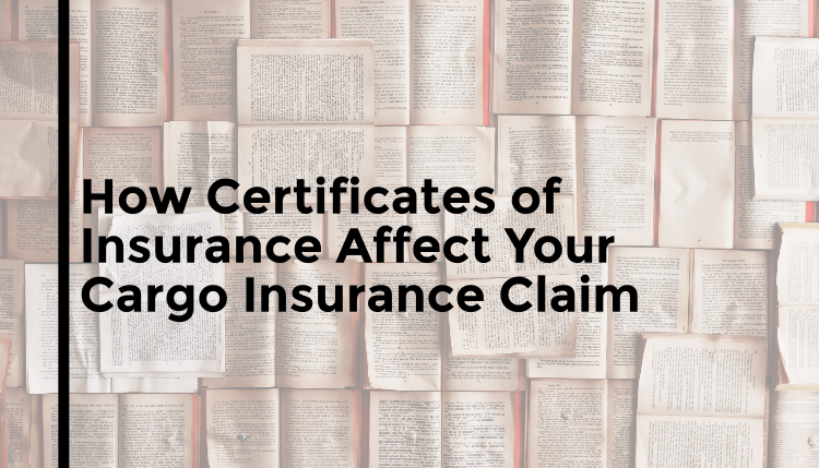 How Do Certificates Of Insurance Affect Cargo Insurance Claims