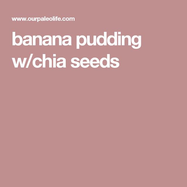 banana pudding w/chia seeds
