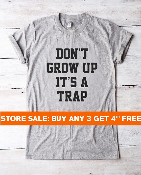 Don T Grow Up It S A Trap Shirt Hipster Funny T Shirts Men Funny