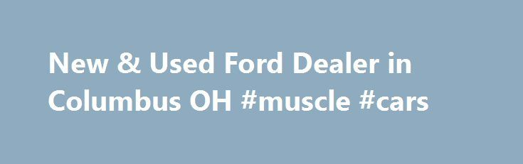 New u0026 Used Ford Dealer in Columbus OH #muscle #cars //  sc 1 st  Pinterest & New u0026 Used Ford Dealer in Columbus OH #muscle #cars http://car ... markmcfarlin.com
