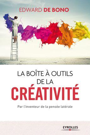 La boîte à outils de la créativité - Edward de Bono - Librairie Eyrolles