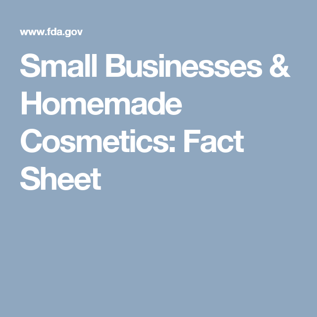Small Businesses Homemade Cosmetics Fact Sheet Homemade Cosmetics Cosmetics Facts