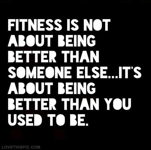 Fitness is not about being better than someone else...it's about ...