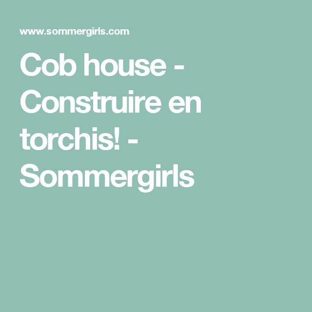 Cob house - Construire en torchis! - Sommergirls