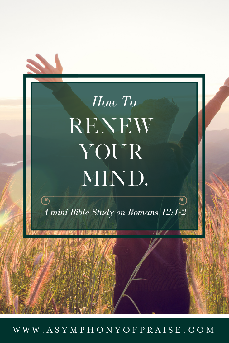 How Do You Renew Your Mind Symphony Of Praise Bible Quotes For Women Scripture Study Romans 12 1