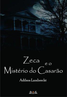 As 1001 Nuccias: [Traça Literária] Resenha [livro] - Zeca e o Mistério do Casarão, de Adilson Lambrecht!!!