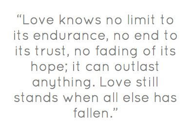 Love Knows No Limit To Its Endurance No End To Its Trust No Fading